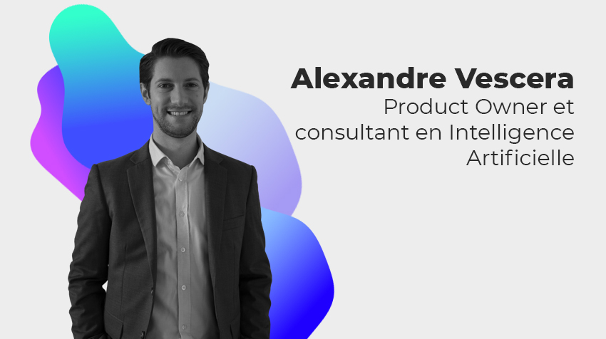 Interview New Comer - Alexandre Vescera, Product Owner/Consultant en Intelligence Artificielle