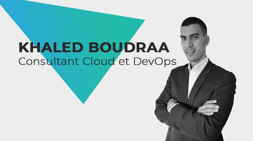 Interview new comer - Khaled Boudraa, Consultant Cloud et DevOps